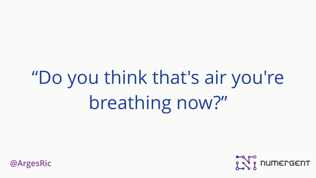 """@ArgesRic """"Do you think that's air you're breat..."""