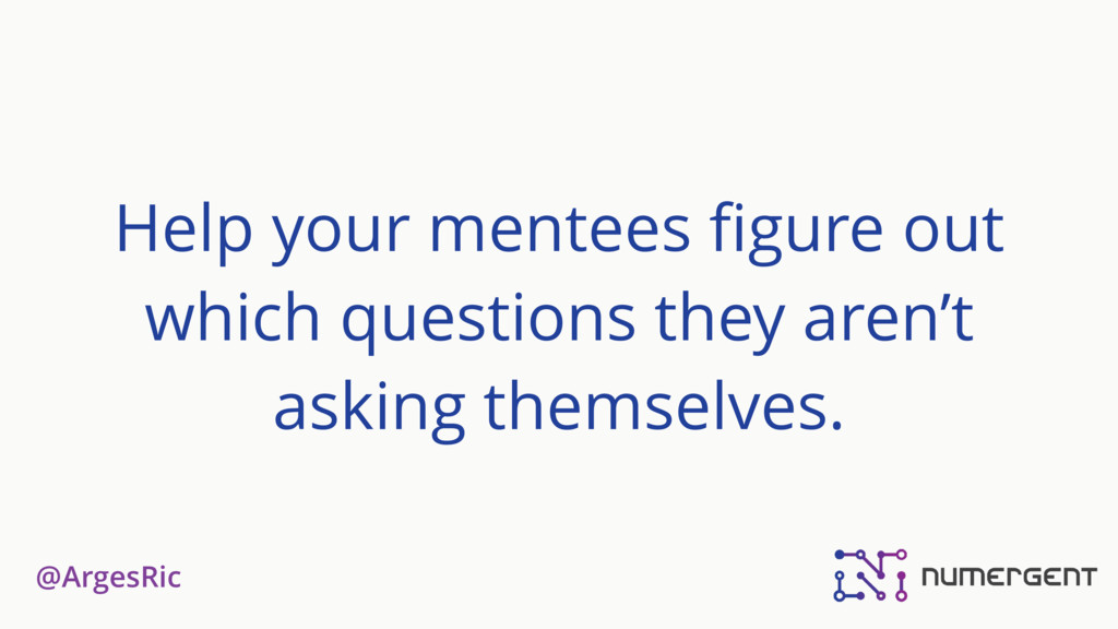 @ArgesRic Help your mentees figure out which que...