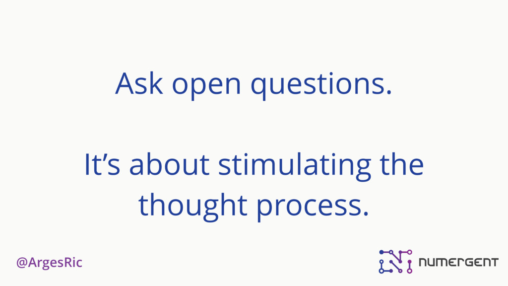 @ArgesRic Ask open questions. It's about stimul...