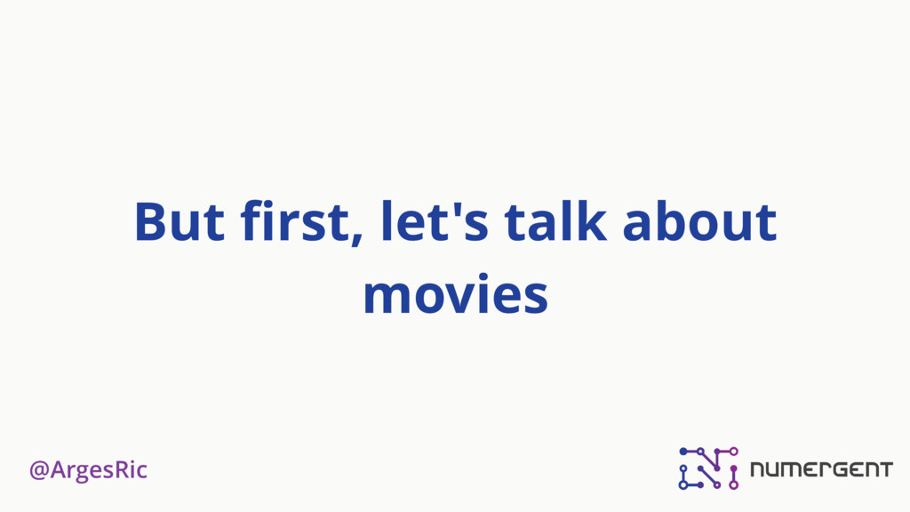 @ArgesRic But first, let's talk about movies