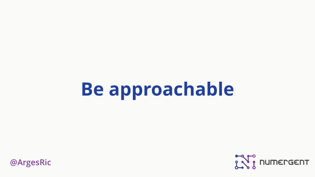 @ArgesRic Be approachable