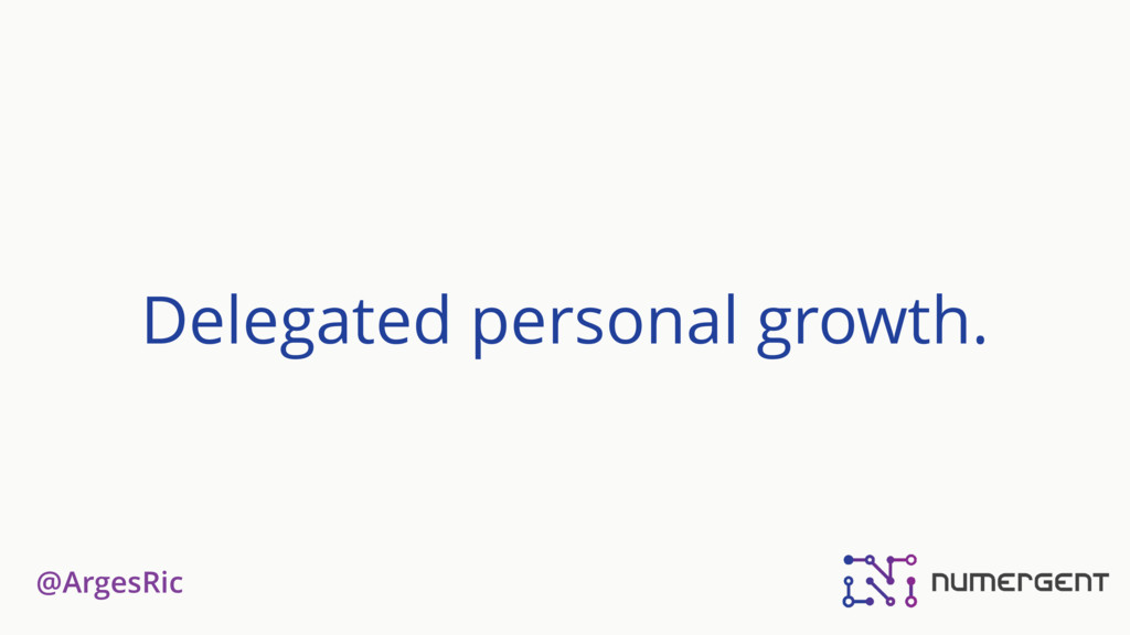 @ArgesRic Delegated personal growth.