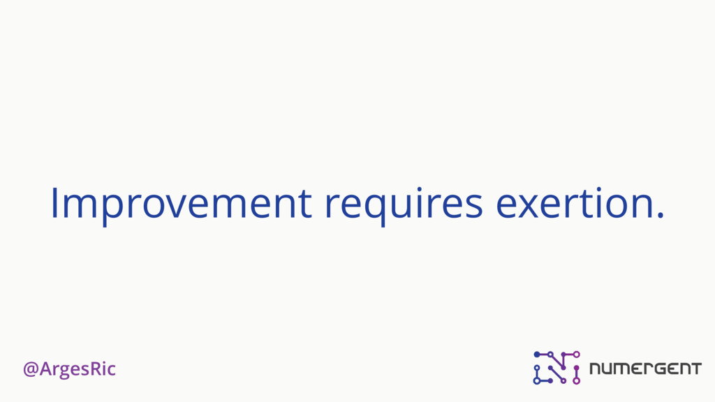 @ArgesRic Improvement requires exertion.