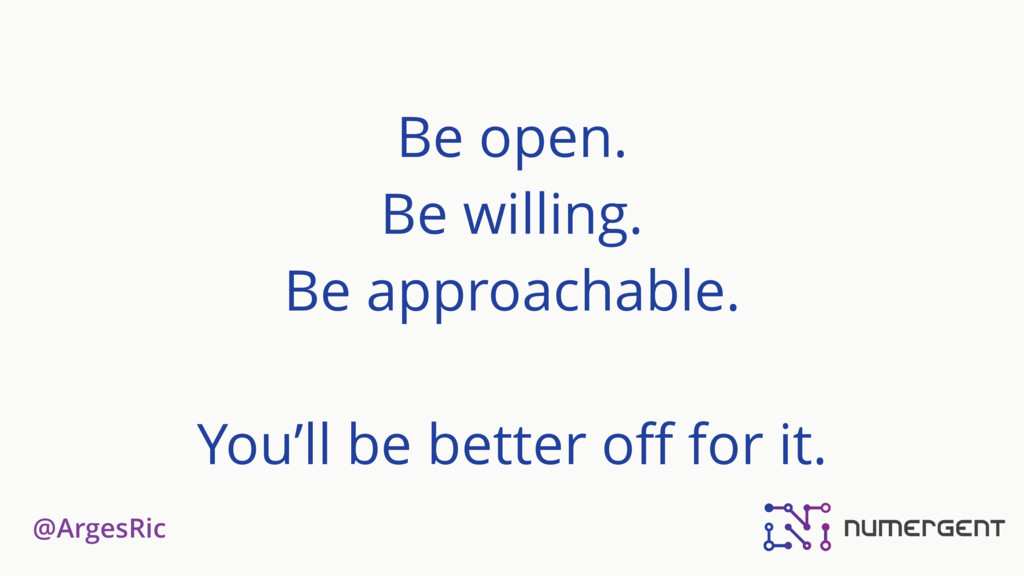@ArgesRic Be open. Be willing. Be approachable....