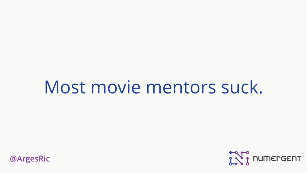 @ArgesRic Most movie mentors suck.