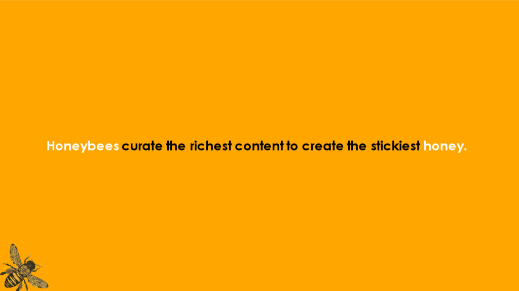 Honeybees curate the richest content to create ...