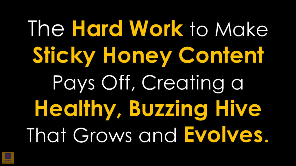 The Hard Work to Make Sticky Honey Content Pays...