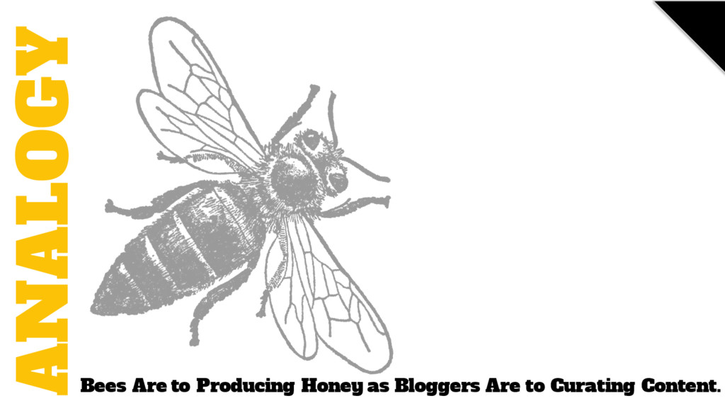 Bees Are to Producing Honey as Bloggers Are to ...