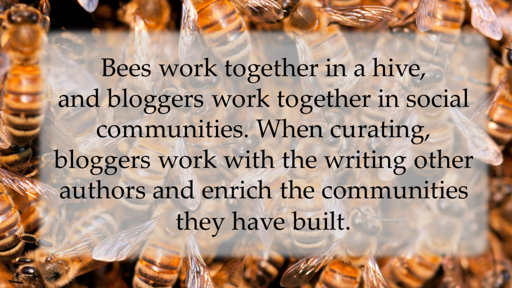 Bees work together in a hive, and bloggers work...