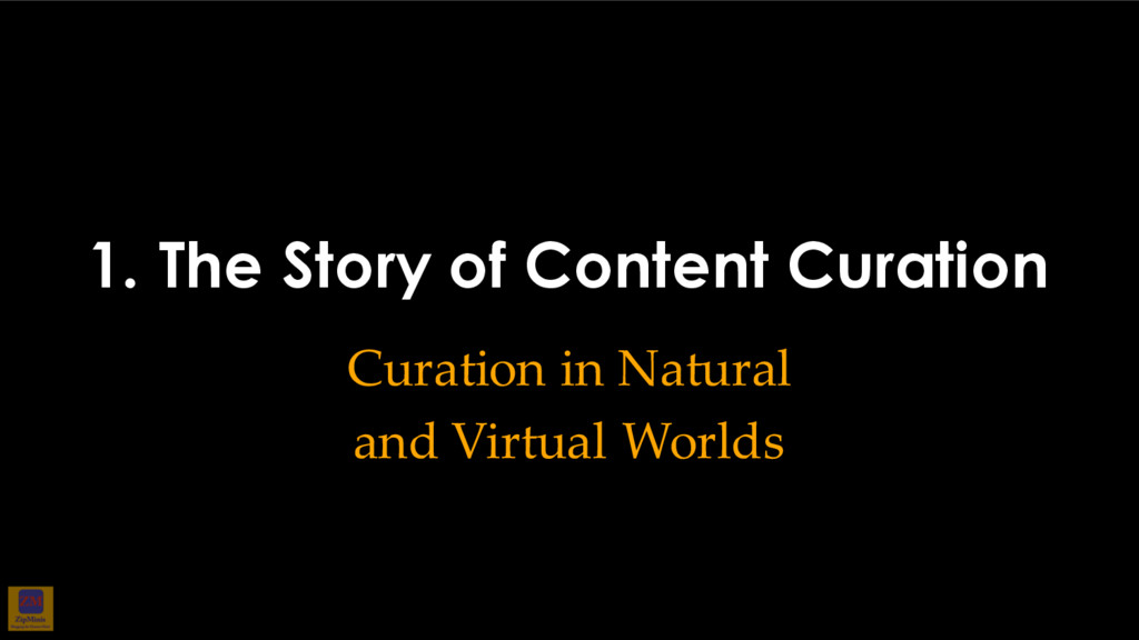 1. The Story of Content Curation Curation in Na...