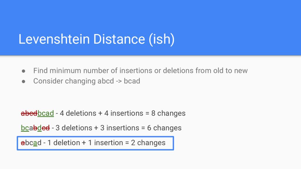 Levenshtein Distance (ish) ● Find minimum numbe...