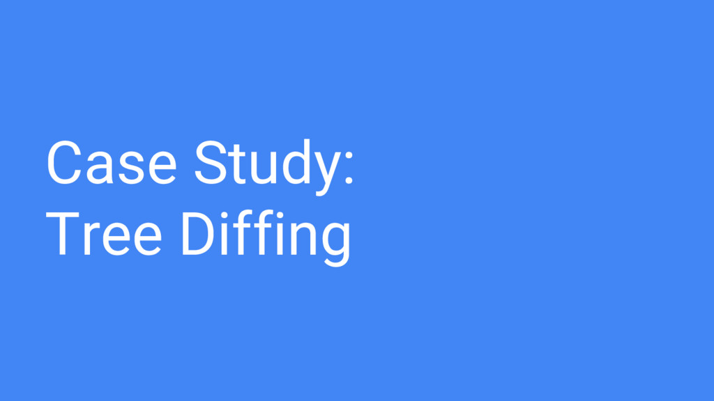 Case Study: Tree Diffing