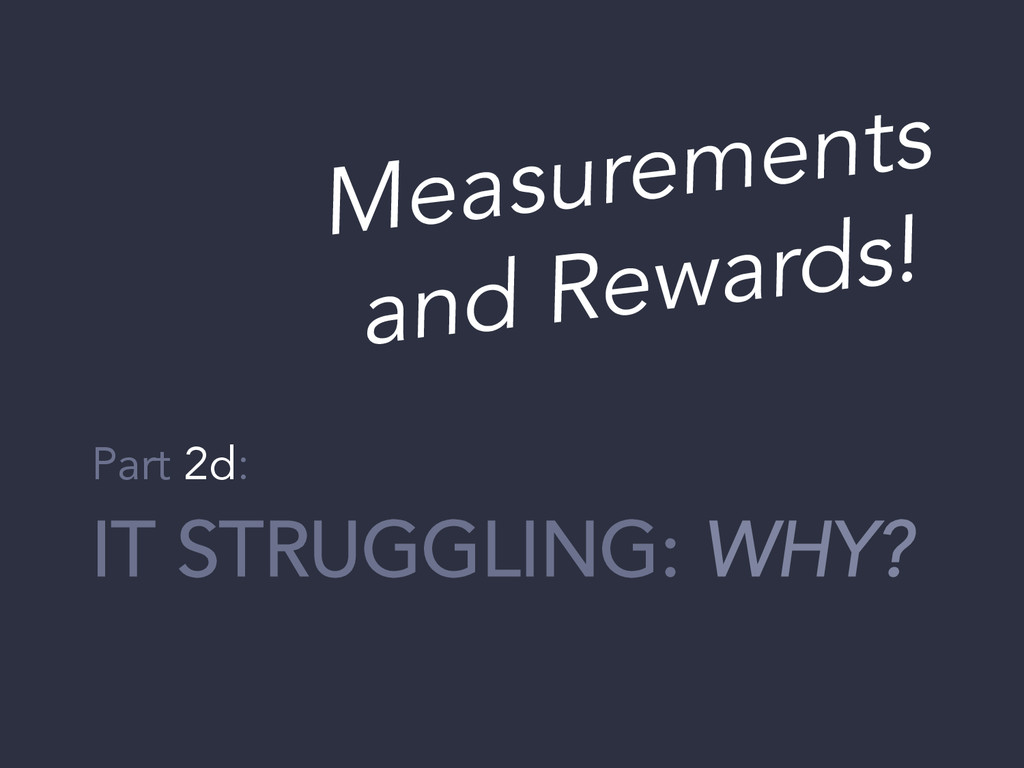 IT STRUGGLING: WHY? Part 2d: Measurements and R...
