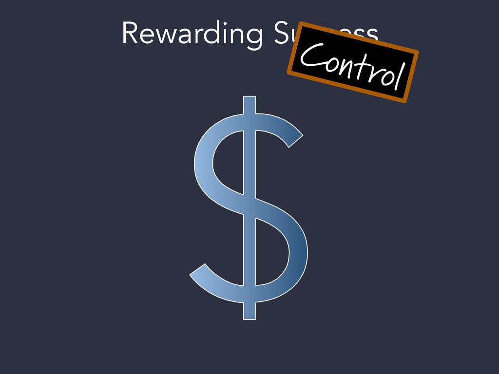 Rewarding Success Control
