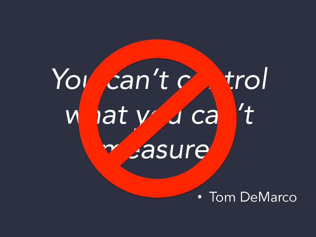 You can't control what you can't measure. • T...