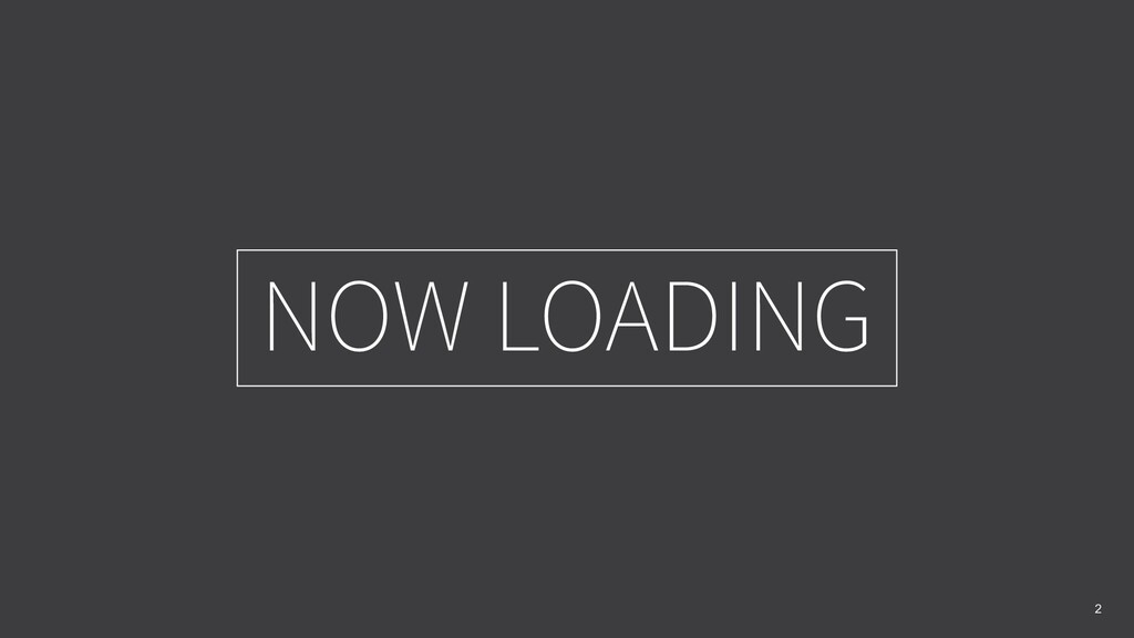 NOW LOADING 2