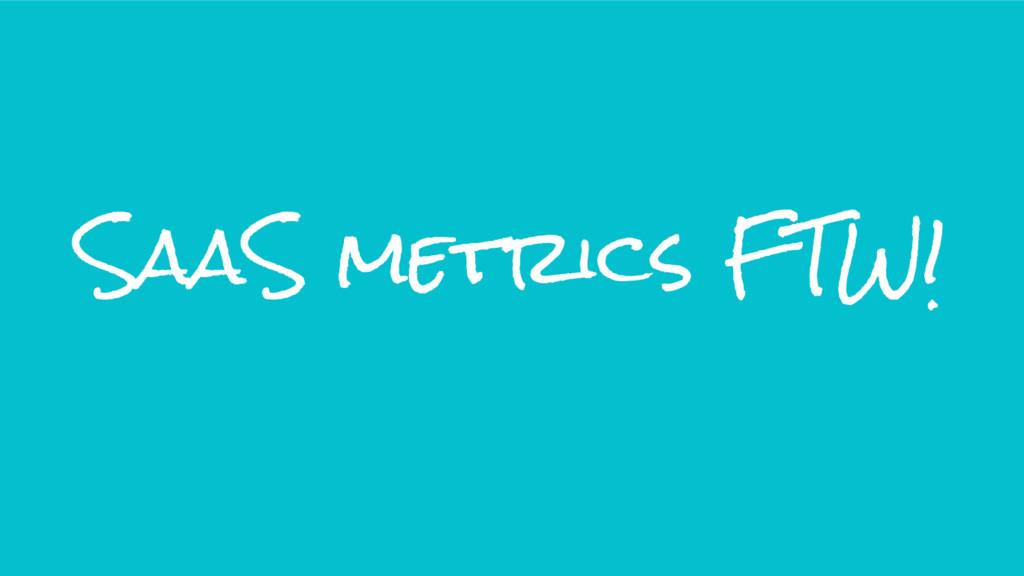 SaaS metrics FTW!
