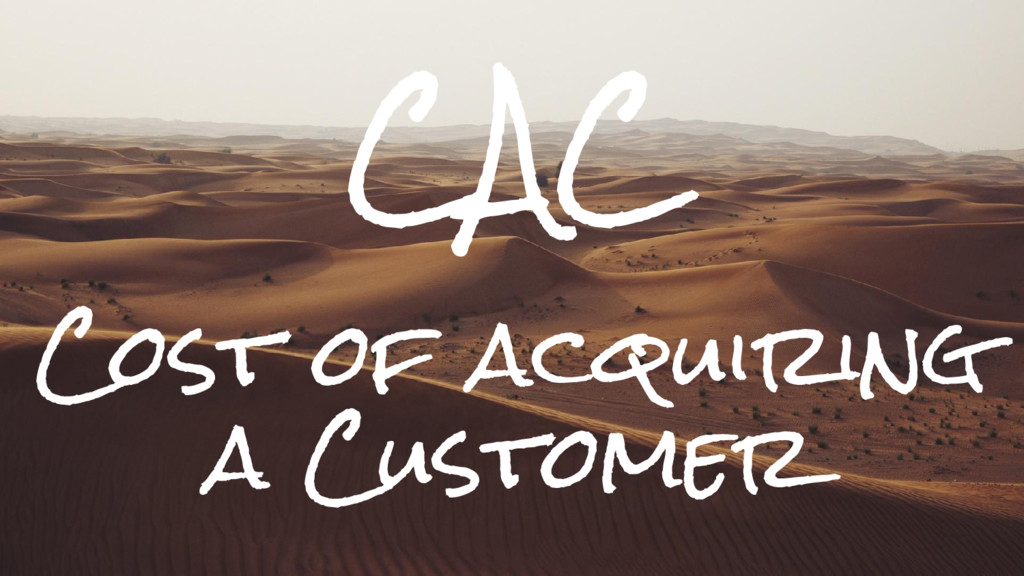 CAC Cost of acquiring a Customer