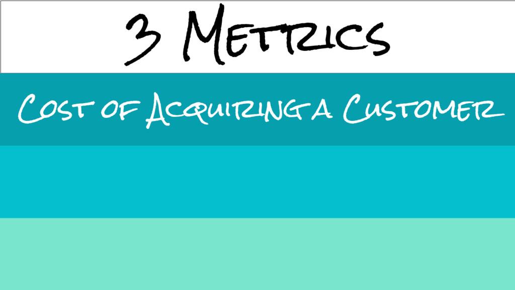 3 Metrics Cost of Acquiring a Customer