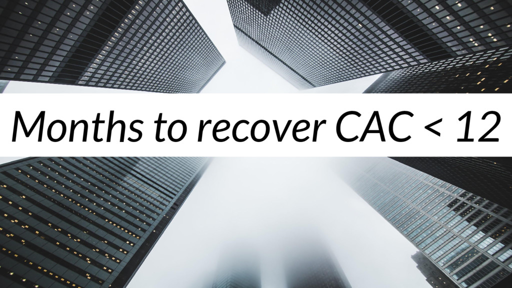 Months to recover CAC < 12