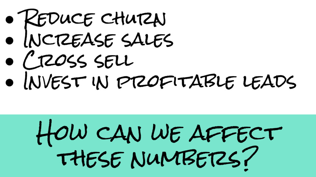 How can we affect these numbers? ● Reduce churn...