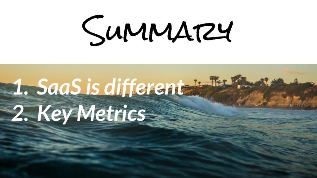 1. SaaS is different 2. Key Metrics Summary