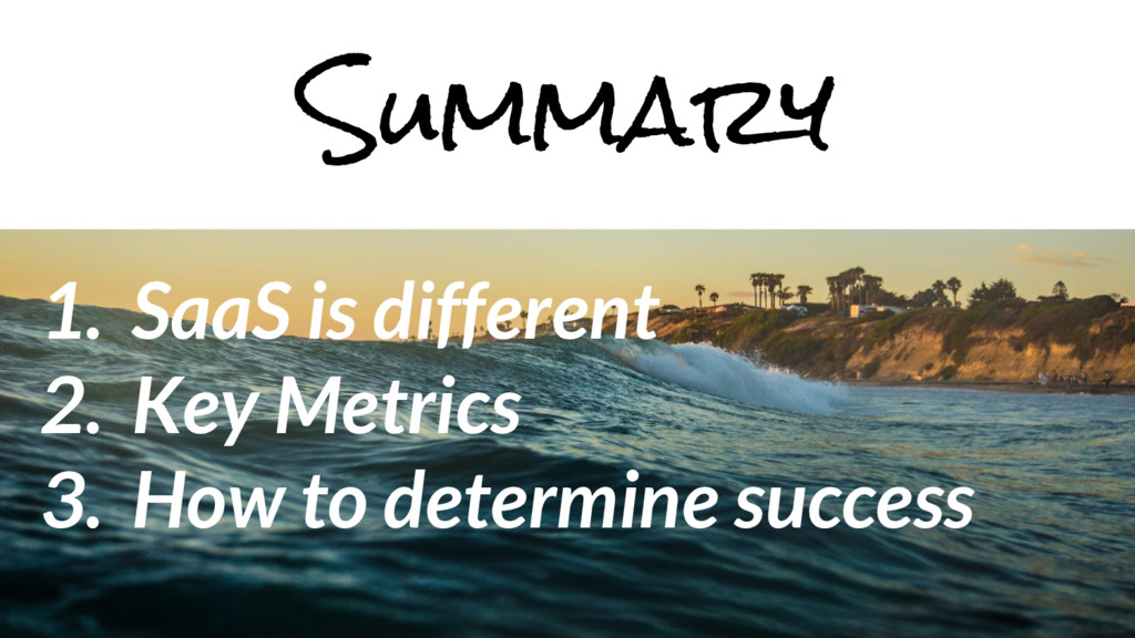 1. SaaS is different 2. Key Metrics 3. How to d...