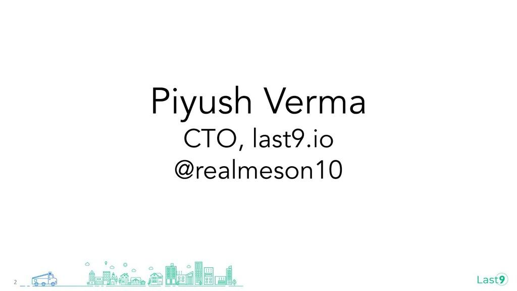Piyush Verma CTO, last9.io @realmeson10 2