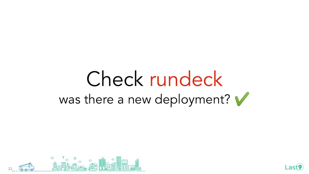 Check rundeck was there a new deployment? ✔ 22