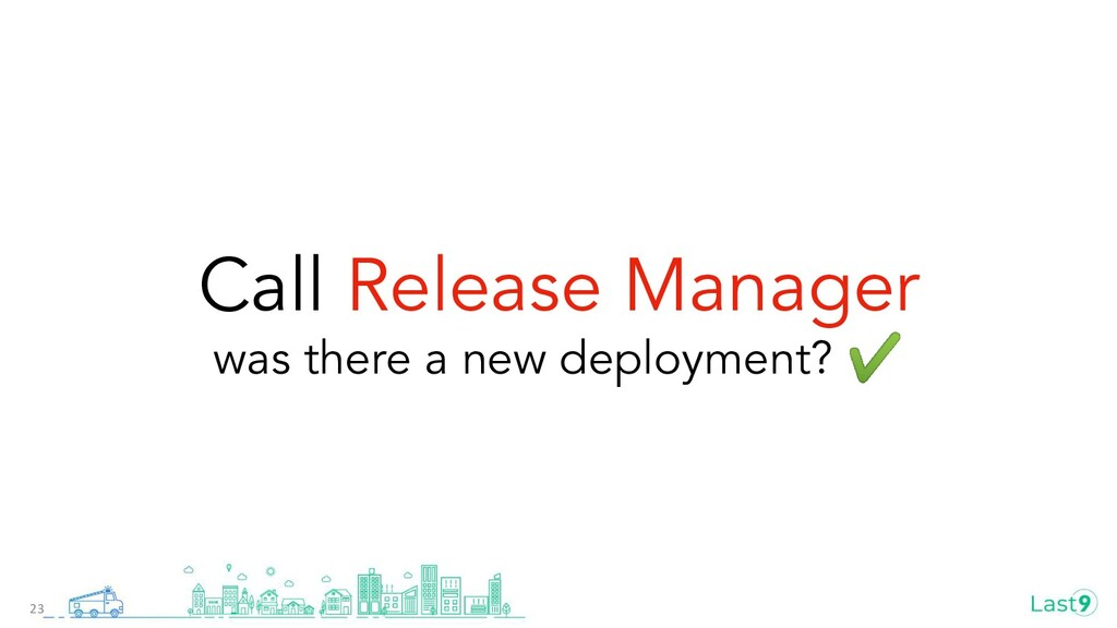 Call Release Manager was there a new deployment...