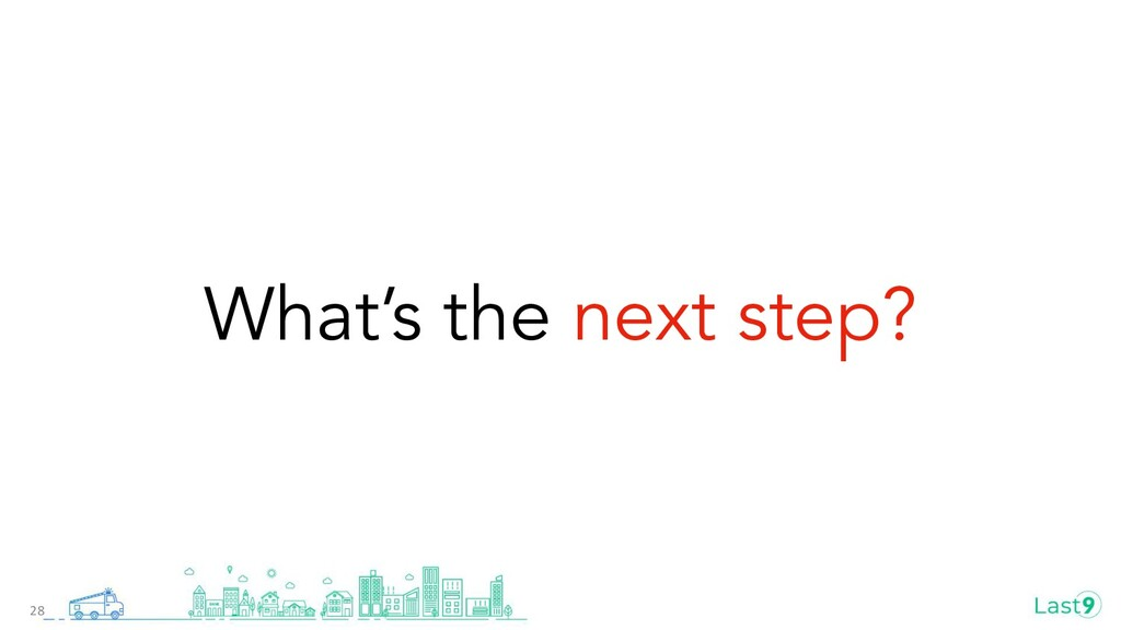 What's the next step? 28