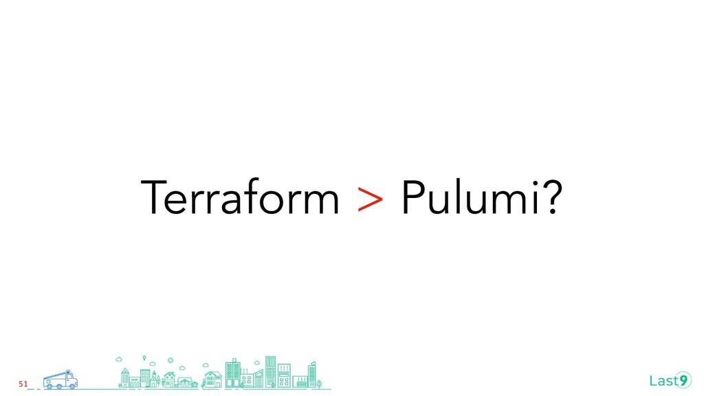 Terraform > Pulumi? 51