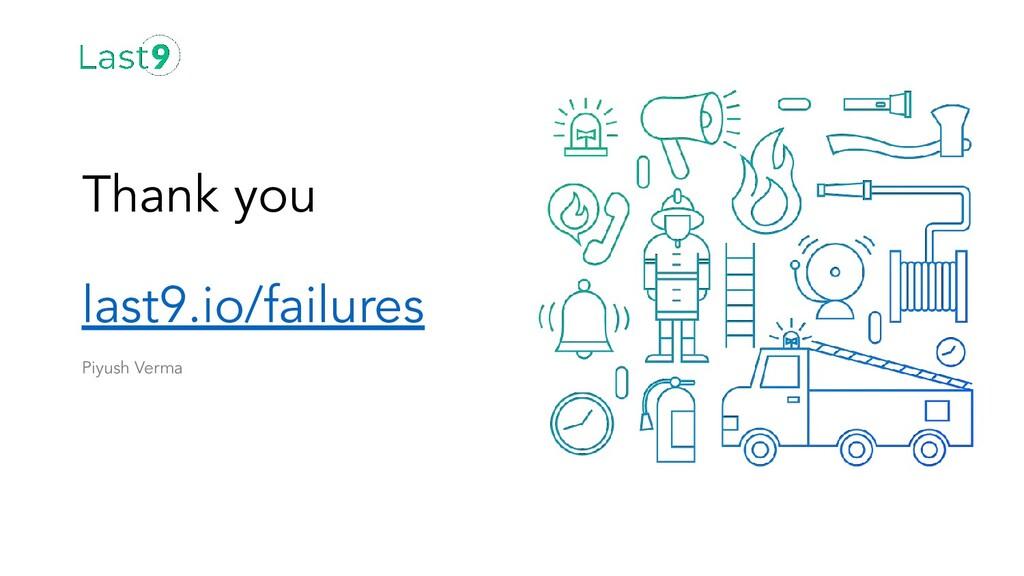 Thank you last9.io/failures Piyush Verma