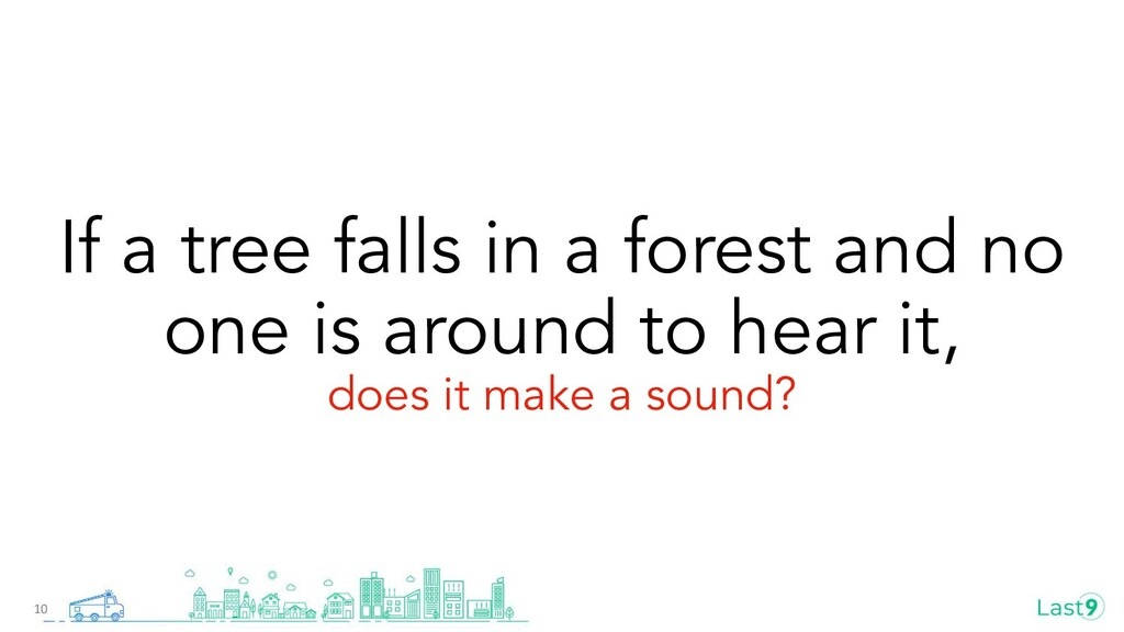 If a tree falls in a forest and no one is aroun...