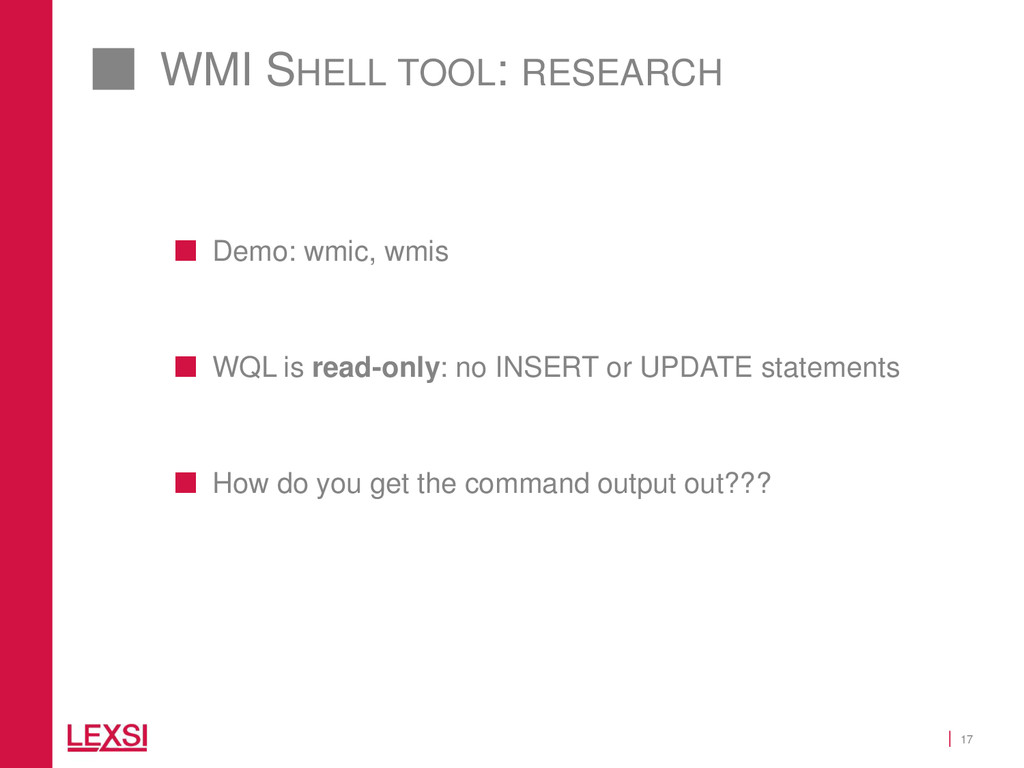 17 WMI SHELL TOOL: RESEARCH  Demo: wmic, wmis ...