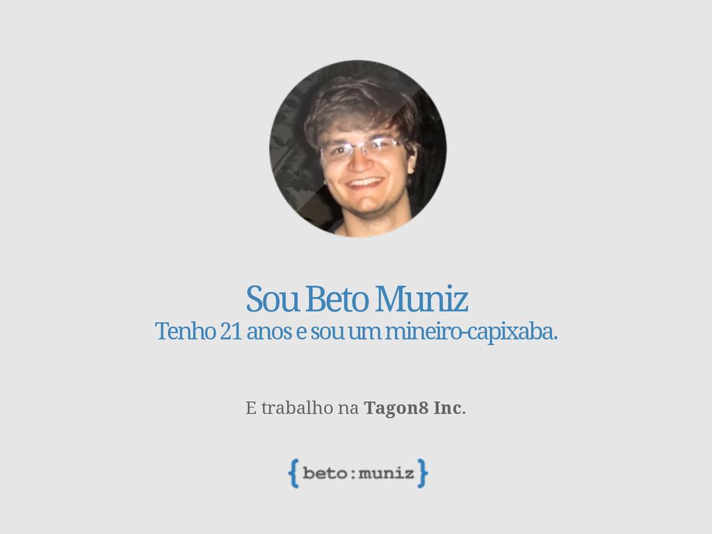 Sou Beto Muniz Tenho 21 anos e sou um mineiro-c...