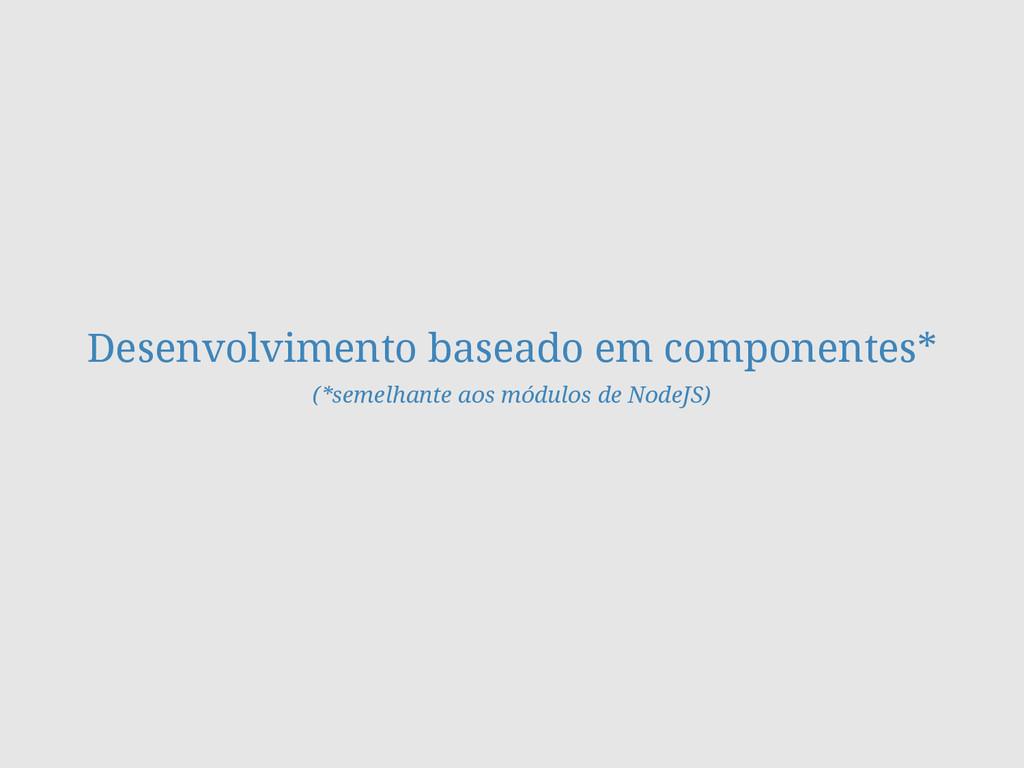 Desenvolvimento baseado em componentes* (*semel...