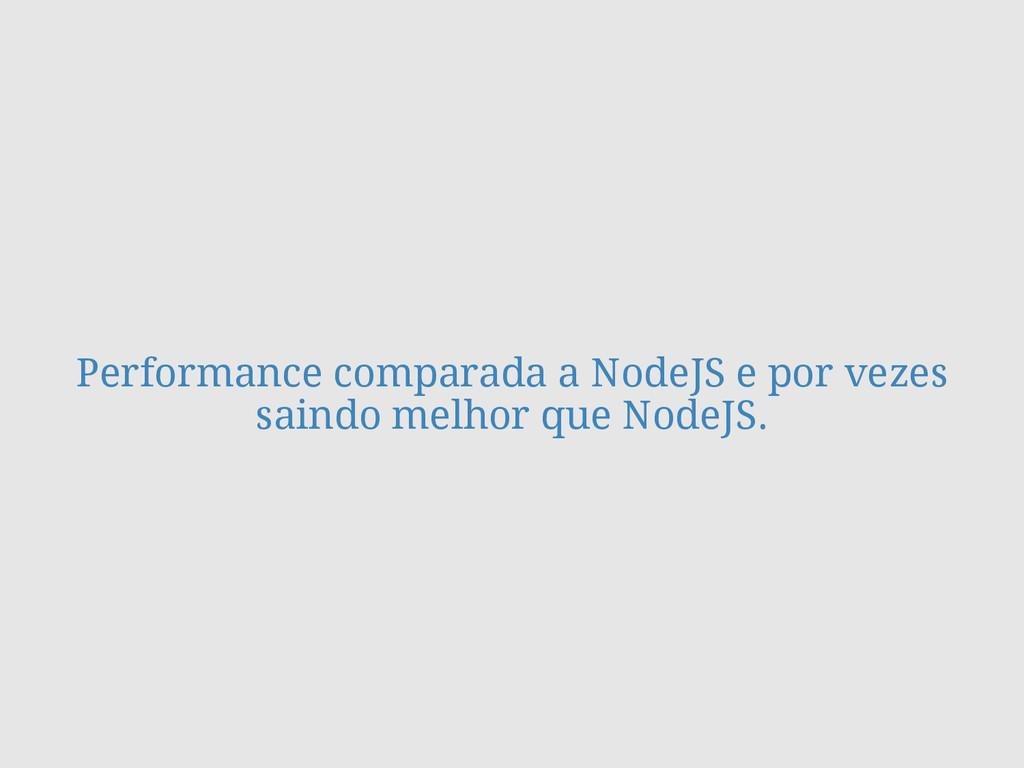 Performance comparada a NodeJS e por vezes sain...