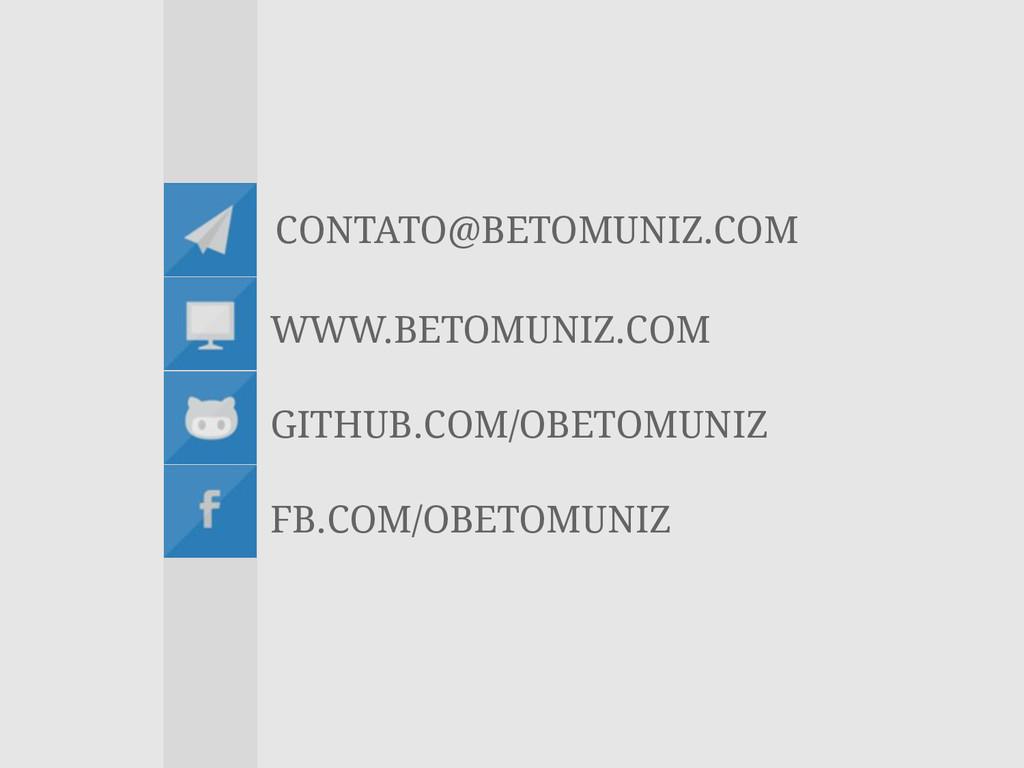 CONTATO@BETOMUNIZ.COM WWW.BETOMUNIZ.COM GITHUB....