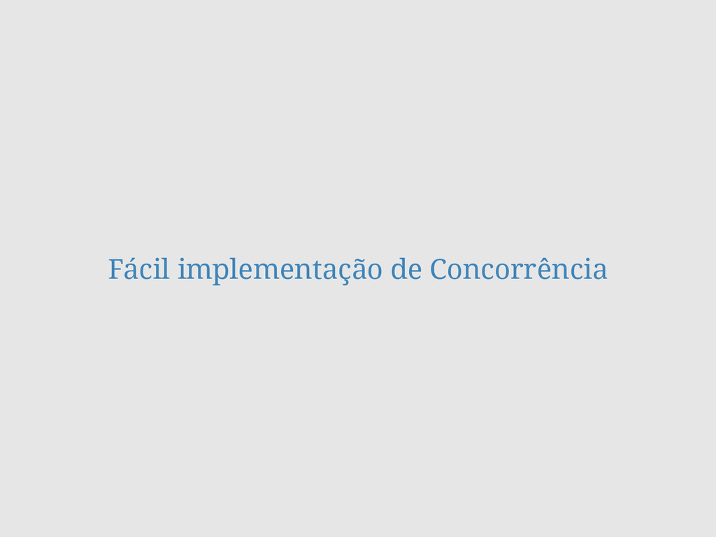 Fácil implementação de Concorrência