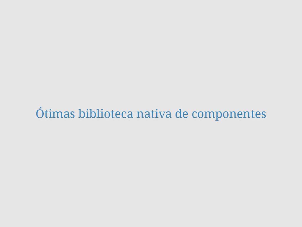 Ótimas biblioteca nativa de componentes