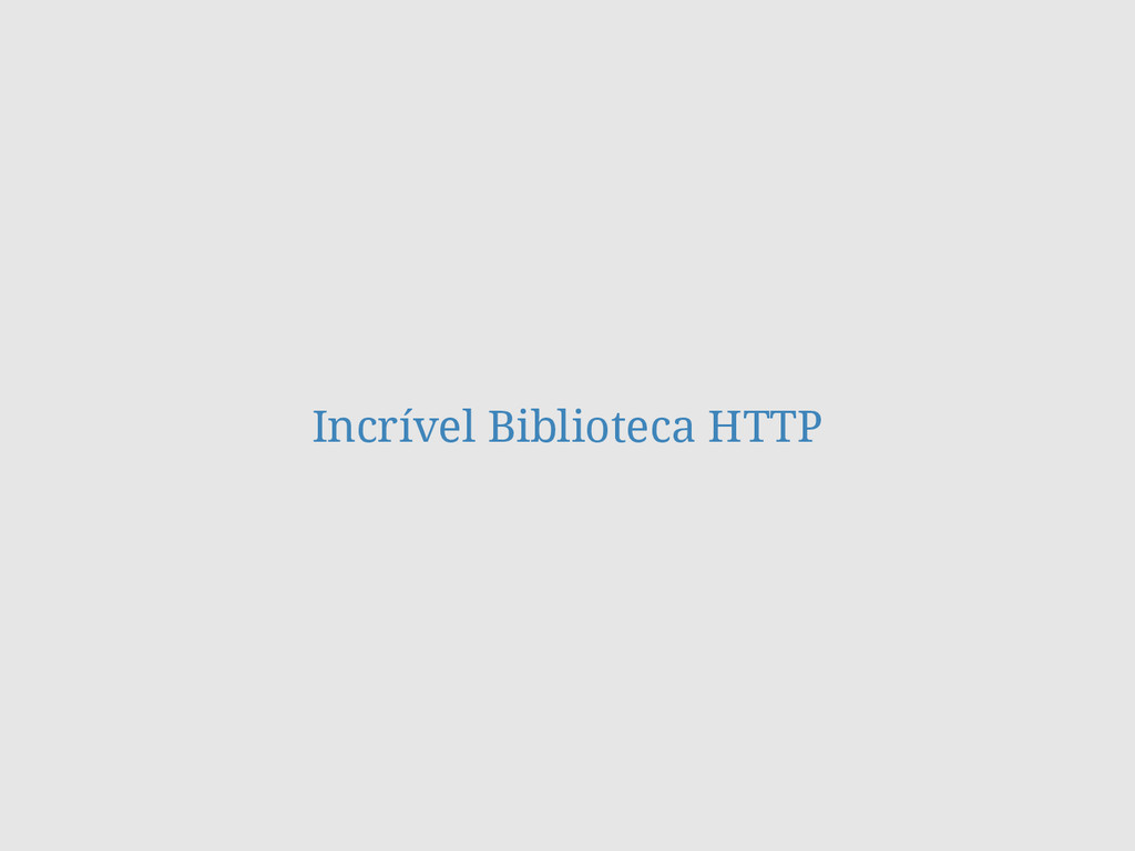 Incrível Biblioteca HTTP