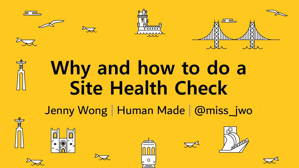 Why and how to do a Site Health Check Jenny Won...
