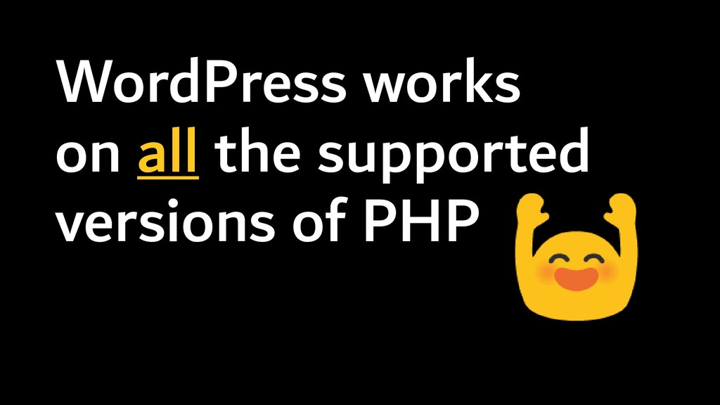 WordPress works on all the supported versions o...