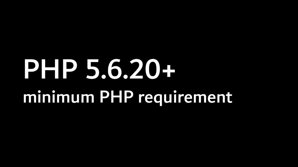 PHP 5.6.20+ minimum PHP requirement
