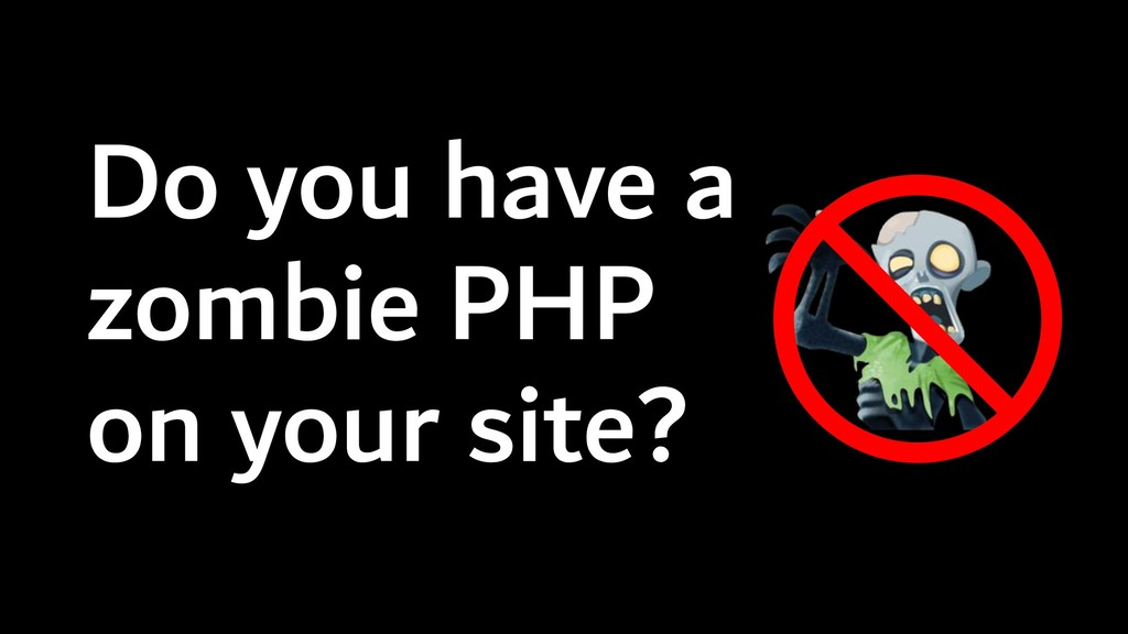 Do you have a zombie PHP on your site?