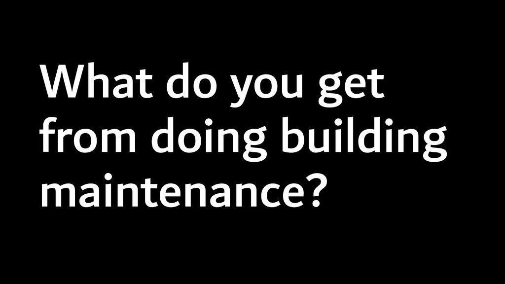 What do you get from doing building maintenance?