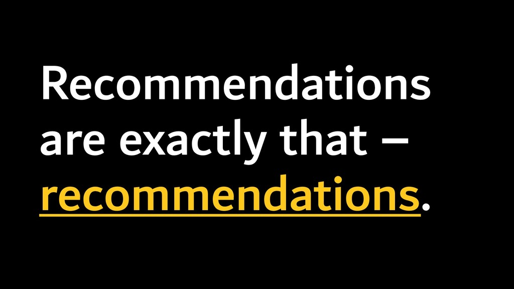 Recommendations are exactly that – recommendati...
