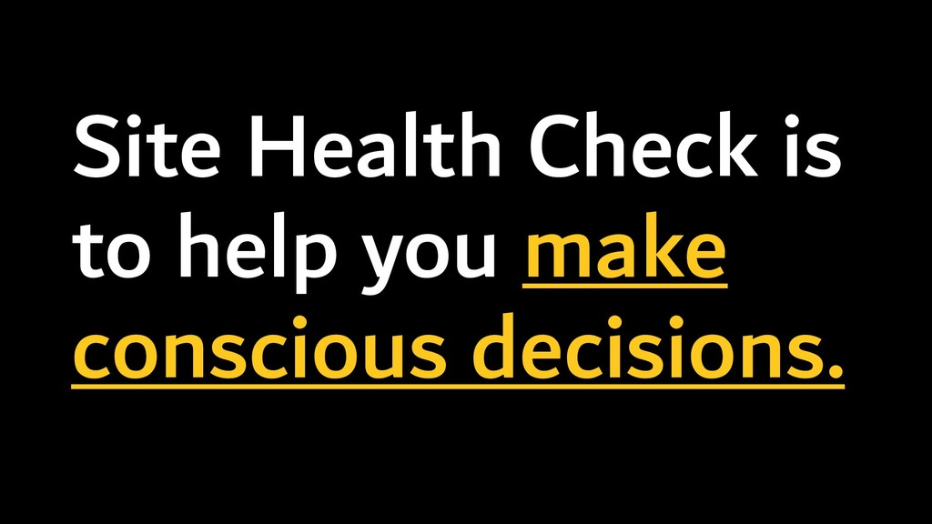 Site Health Check is to help you make conscious...