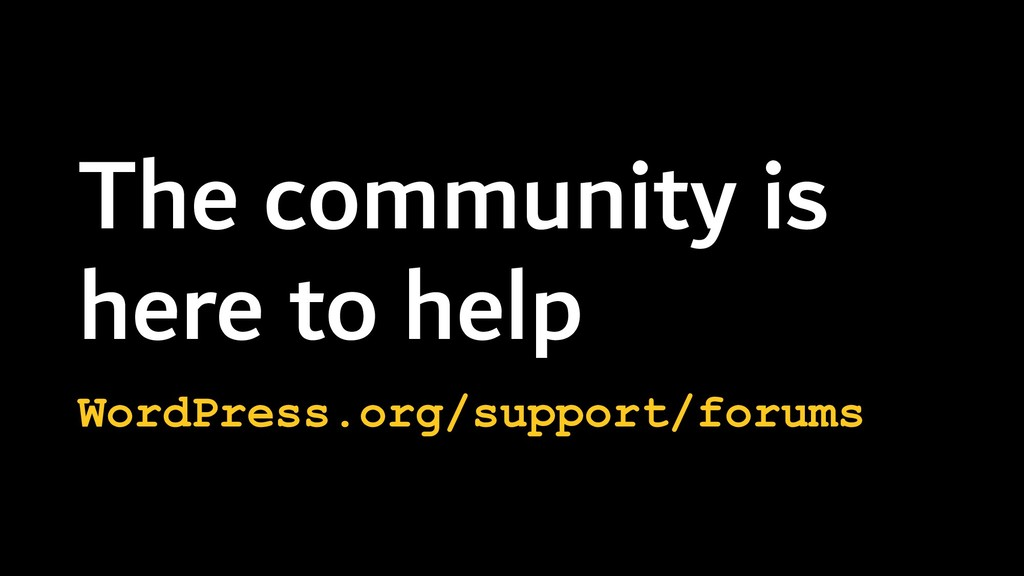 The community is here to help WordPress.org/sup...